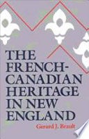 """The French-Canadian Heritage in New England"" by Gerard J. Brault"