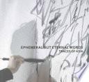 Ephemeral But Eternal Words, Traces of Asia by Chihiro Minato,Fuyubi Nakamura,Chaitanya Sambrani PDF