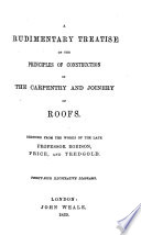 A Rudimentary Treatise on the Principles of Construction in the Carpentry and Joinery of Roofs