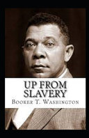 Up from Slavery by Booker T Washington Illustrated Edition