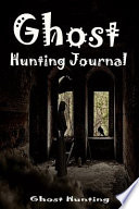 Ghost Hunting Paranormal Investigations Log & Journal
