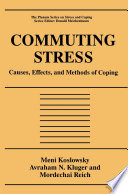 """Commuting Stress: Causes, Effects, and Methods of Coping"" by Meni Koslowsky, Avraham N. Kluger, Mordechai Reich"