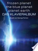 Frozen Planet, The Blue Planet, Planet Earth: Das Klavieralbum
