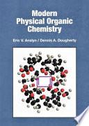 """Modern Physical Organic Chemistry"" by Eric V. Anslyn, Dennis A. Dougherty, Eric V. Dougherty, University Science Books"