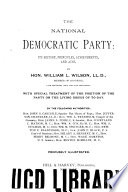 The national Democratic party : its history, principles, achievements, and aims
