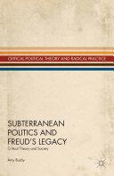 Subterranean Politics and Freud's Legacy
