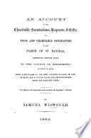 An account of the charitable foundations, bequests, and gifts of ... benefactors to the Parish of St. Pancras ... To which is added, some particulars of the rent charges payable in lieu of rates, and a list of Vicars and Churchwardens, from the earliest times