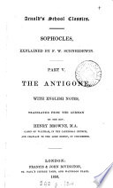 The Antigone  with Engl  notes  tr  from the Germ   of F W  Schneidewin  by H  Browne