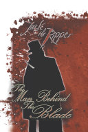 Jack the Ripper: the Man Behind the Blade