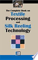 The Complete Book on Textile Processing and Silk Reeling Technology Book