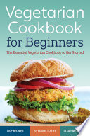 Vegetarian Cookbook for Beginners: The Essential Cookbook To Get Started