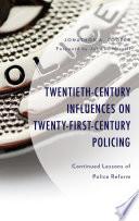 Twentieth century Influences on Twenty first century Policing