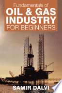 Fundamentals Of Oil   Gas Industry For Beginners