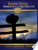 Routine Patrol  Memoirs of a Small town Cop