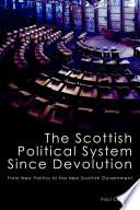 The Scottish Political System Since Devolution