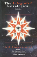 The Integrated Astrological Guide to Self-Empowerment Volume 1
