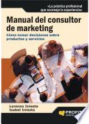 Manual del consultor de marketing  : Cómo tomar decisiones sobre productos y servicios