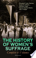 The History Of Women S Suffrage Complete 6 Volumes Illustrated