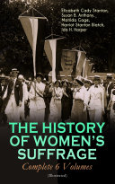 THE HISTORY OF WOMEN'S SUFFRAGE - Complete 6 Volumes (Illustrated) Pdf/ePub eBook