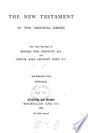 The New Testament in the original Greek, the text revised by B.F. Westcott and F.J.A. Hort