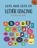 Lots and Lots of Letter Tracing Practice for Kids