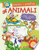 Gli animali. Unisci i puntini. Ediz. a colori
