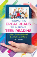 Promoting Great Reads to Improve Teen Reading: Core Connections with Booktalks and More