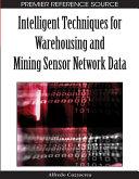 Intelligent Techniques for Warehousing and Mining Sensor Network Data