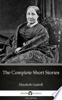 The Complete Short Stories by Elizabeth Gaskell   Delphi Classics  Illustrated  Book