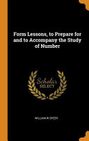 Form Lessons, to Prepare for and to Accompany the Study of Number