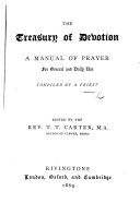 The Treasury of Devotion: a Manual of Prayer for General and Daily Use. Compiled by a Priest. [i.e. Edgar Hoskins.] Edited by ... T. T. Carter