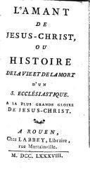 L'Amant de Jésus-Christ, ou Histoire de la vie et de la mort d'un ecclésiastique ebook