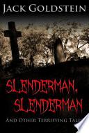 Slenderman Slenderman And Other Terrifying Tales