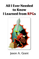 All I Ever Needed to Know I Learned from Rpgs
