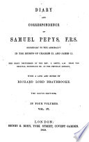 Diary and Correspondence of Samuel Pepys  F R S  Secretary to the Admiralty in the Reigns of Charles II and James II  The Diary Deciphered by the Rev  J  Smith  A M  from the Original Shorthand MS  in the Pepysian Library  With a Life and Notes by Richard Lord Braybrooke  The Sixth Edition Book