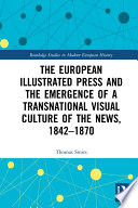The European Illustrated Press and the Emergence of a Transnational Visual Culture of the News  1842 1870