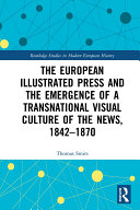 The European Illustrated Press and the Emergence of a Transnational Visual Culture of the News, 1842-1870 [Pdf/ePub] eBook