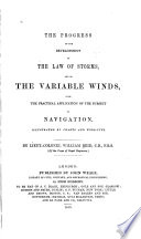 The progress of the development of the law of storms, and of the variable winds : with the practical application of the subject to navigation; illustrated by charts and wood-cuts /
