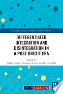 Differentiated Integration and Disintegration in a Post Brexit Era