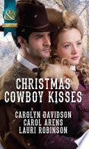 Christmas Cowboy Kisses  A Family for Christmas   A Christmas Miracle   Christmas with Her Cowboy  Mills   Boon Historical