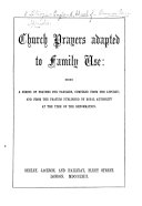 Church Prayers Adapted to Family Use: Being a Series of Prayers for Families, Compiled from the Liturgy; and from the Prayers Published by Royal Authority at the Time of the Reformation