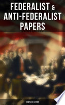 Federalist   Anti Federalist Papers   Complete Edition