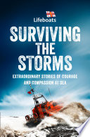 Surviving the Storms  Extraordinary Stories of Courage and Compassion at Sea