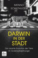 Darwin in der Stadt  Die rasante Evolution der Tiere im Gro  stadtdschungel