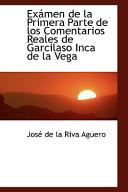 Examen de la Primera Parte de los Comentarios Reales de Garcilaso Inca de la Vega