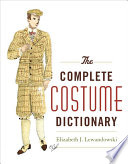 """The Complete Costume Dictionary"" by Elizabeth J. Lewandowski"