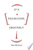 It s Figuration  Groundly
