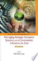 Managing Strategic Enterprise Systems and E government Initiatives in Asia