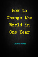 How to Change the World in One Year