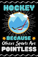 Hockey Because Others Sports Are Pointless